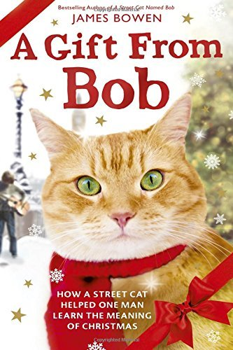 James Bowen A Gift From Bob How A Street Cat Helped One Man Learn The Meaning