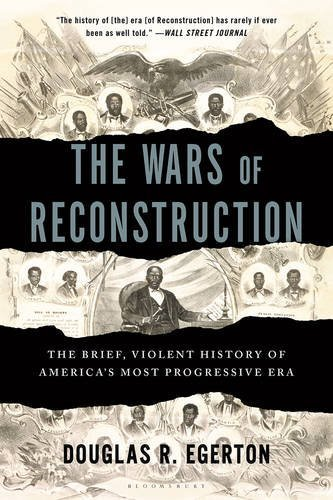 Douglas R. Egerton The Wars Of Reconstruction The Brief Violent History Of America's Most Prog