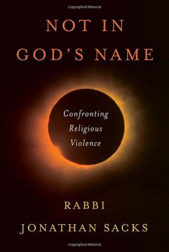 Jonathan Sacks Not In God's Name Confronting Religious Violence