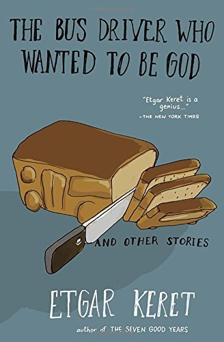 Etgar Keret The Bus Driver Who Wanted To Be God & Other Storie