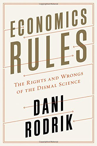 Dani Rodrik Economics Rules The Rights And Wrongs Of The Dismal Science