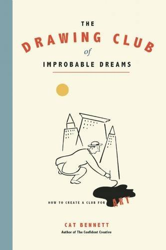 Cat Bennett The Drawing Club Of Improbable Dreams How To Create A Club For Art