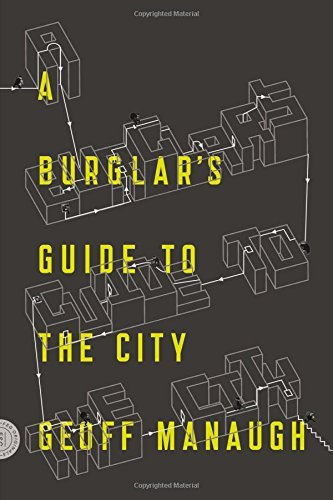 Geoff Manaugh A Burglar's Guide To The City