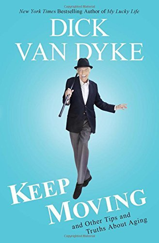Dick Van Dyke Keep Moving And Other Tips And Truths About Aging