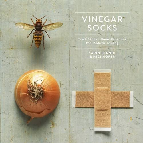 Karin Berndl Vinegar Socks Traditional Home Remedies For Modern Living