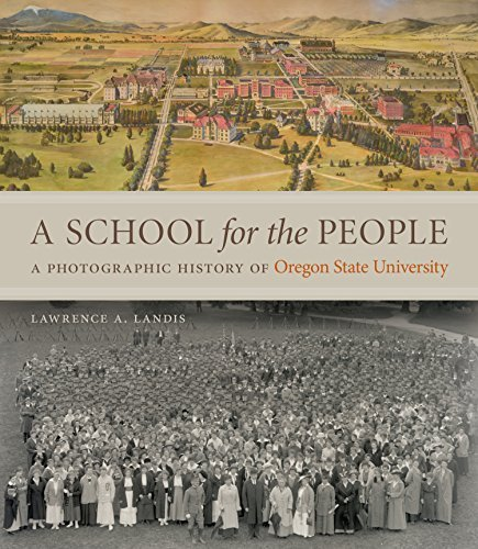 Lawrence A. Landis A School For The People A Photographic History Of Oregon State University