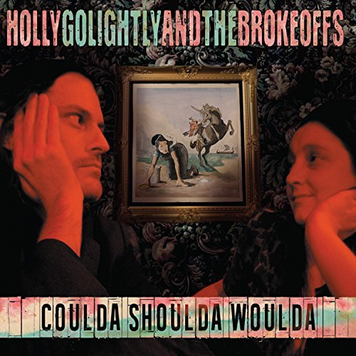 Holly Golightly & The Brokeoffs Coulda Shoulda Woulda Coulda Shoulda Woulda