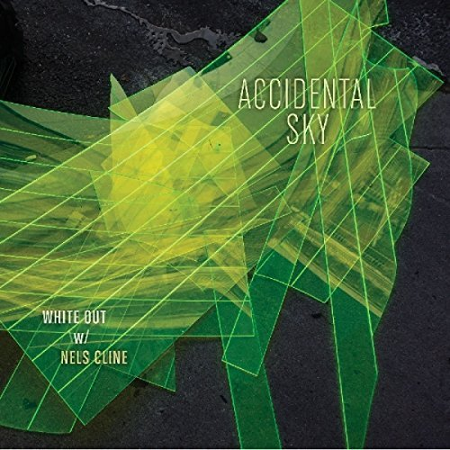 White Out With Nels Cline Accidental Sky Accidental Sky