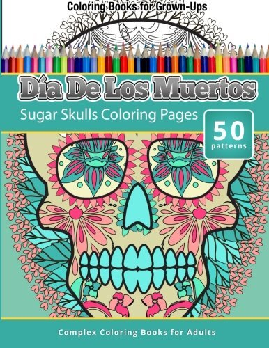 Chiquita Publishing Coloring Books For Grown Ups Dia De Los Muertos Sugar Skulls Coloring Pages