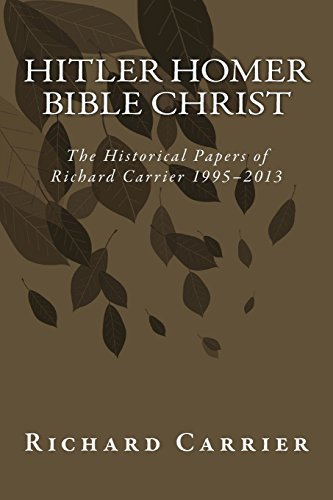 Richard Carrier Hitler Homer Bible Christ The Historical Papers Of Richard Carrier 1995 201