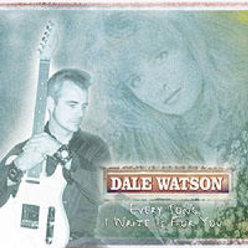 Dale Watson Every Song I Write Is..