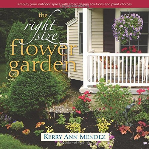 Kerry Ann Mendez The Right Size Flower Garden Simplify Your Outdoor Space With Smart Design Sol