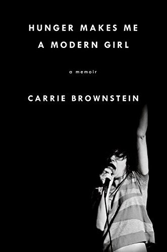 Carrie Brownstein Hunger Makes Me A Modern Girl A Memoir