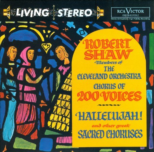 Robert Shaw Hallelujah! And Other Great Sacred Choruses