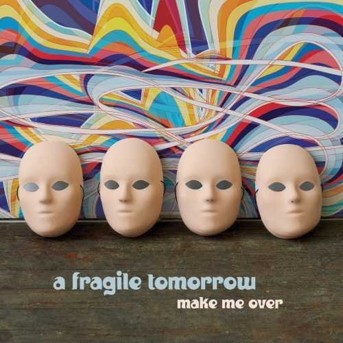 Fragile Tomorrow Make Me Over
