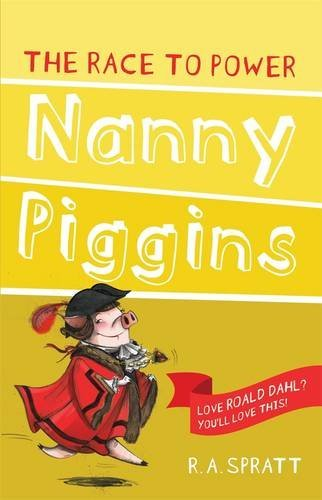 R. A. Spratt Nanny Piggins And The Race To Power