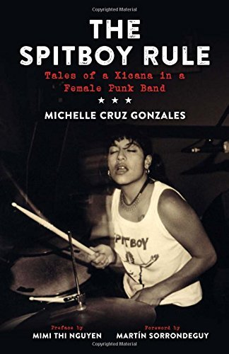 Michelle Cruz Gonzales The Spitboy Rule Tales Of A Xicana In A Female Punk Band