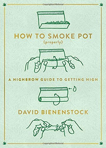 David Bienenstock How To Smoke Pot (properly) A Highbrow Guide To Getting High