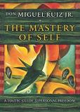 Don Miguel Ruiz Jr The Mastery Of Self A Toltec Guide To Personal Freedom