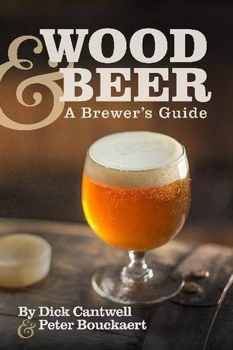 Dick Cantwell Wood & Beer A Brewer's Guide