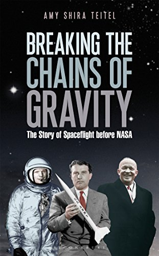 Amy Shira Teitel Breaking The Chains Of Gravity The Story Of Spaceflight Before Nasa