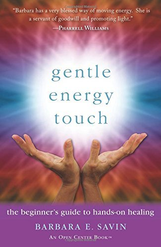 Barbara E. Savin Gentle Energy Touch The Beginner's Guide To Hands On Healing