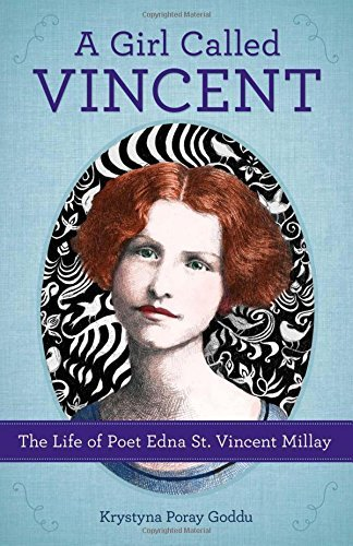 Krystyna Poray Goddu A Girl Called Vincent The Life Of Poet Edna St. Vincent Millay