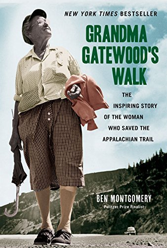 Ben Montgomery Grandma Gatewood's Walk The Inspiring Story Of The Woman Who Saved The Appalachian Trail