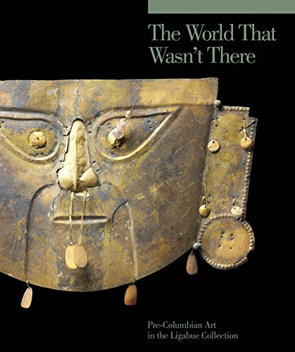 Adriano Favaro The World That Wasn't There Pre Columbian Art In The Ligabue Collection