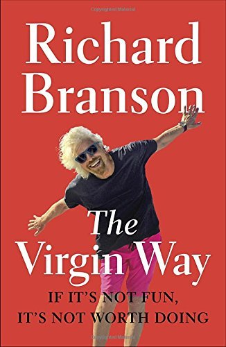 Richard Branson The Virgin Way If It's Not Fun It's Not Worth Doing