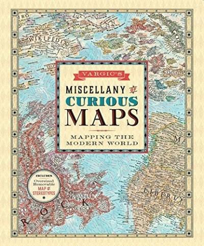 Martin Vargic Vargic's Miscellany Of Curious Maps Mapping The Modern World