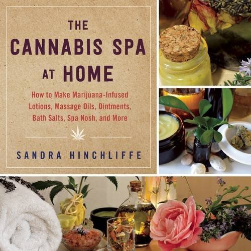 Sandra Hinchliffe The Cannabis Spa At Home How To Make Marijuana Infused Lotions Massage Oi