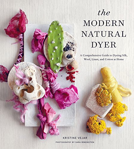 Kristine Vejar The Modern Natural Dyer A Comprehensive Guide To Dyeing Silk Wool Linen