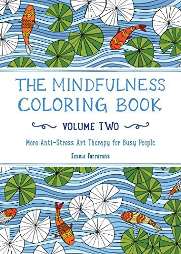 Emma Farrarons The Mindfulness Coloring Book Volume Two More Anti Stress Art Therapy For Busy People