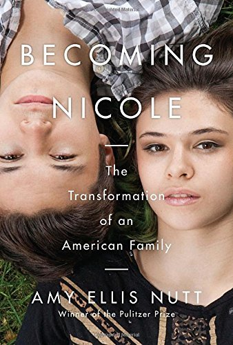 Amy Ellis Nutt Becoming Nicole The Transformation Of An American Family
