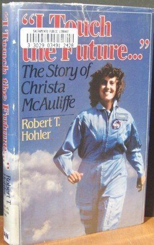 Robert T. Hohler I Touch The Future The Story Of Christa Mcauliffe