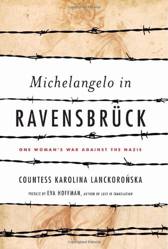 Karolina Lanckoronska Michelangelo In Ravensbruck One Woman's War Against The Nazis