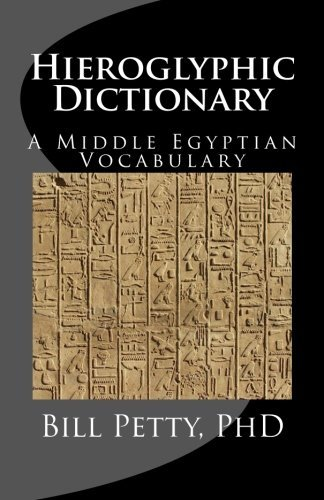 Bill Petty Phd Hieroglyphic Dictionary A Vocabulary Of The Middle Egyptian Language