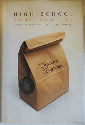 Jeremy Iversen High School Confidential Secrets Of An Undercover Student