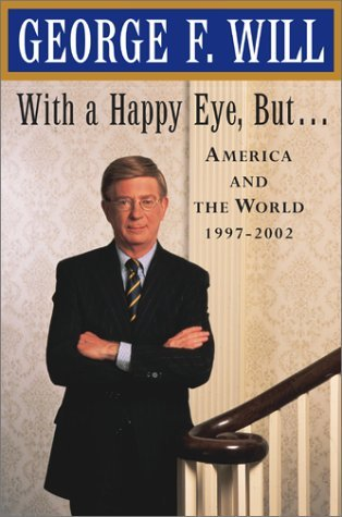 George F. Will With A Happy Eye But... America & The World 1997 2002