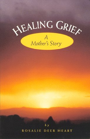 Rosalie Deer Heart Healing Grief A Mother's Story