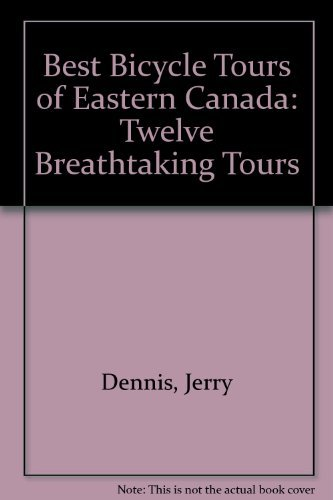 Jerry Dennis Canadian Bicycle Tours Twelve Breathtaking Tours