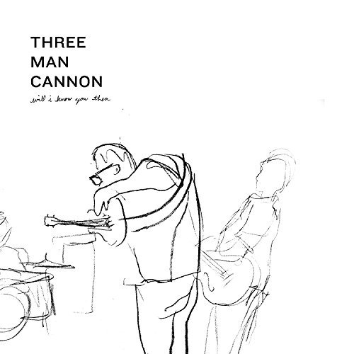 Three Man Cannon Will I Know You Then Explicit