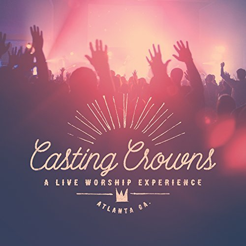 Casting Crowns Live Worship Experience