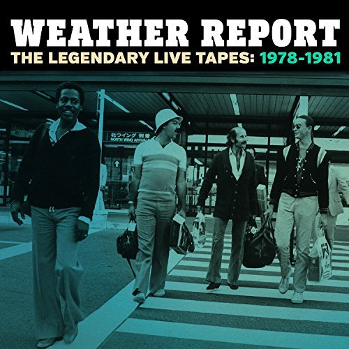 Weather Report Legendary Live Tapes 1978 1981