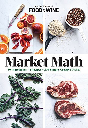 The Editors Of Food & Wine Market Math 50 Ingredients X 4 Recipes = 200 Simple Creative