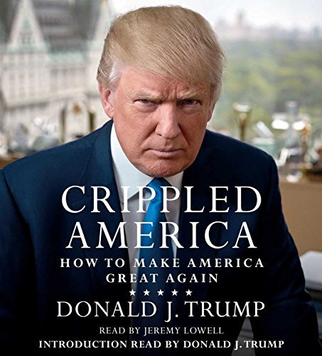 Donald J. Trump Crippled America How To Make America Great Again
