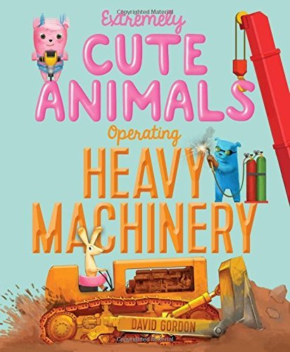 David Gordon Extremely Cute Animals Operating Heavy Machinery