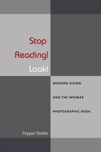 Pepper Stetler Stop Reading! Look! Modern Vision And The Weimar Photographic Book