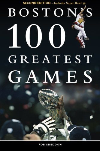 Rob Sneddon Boston's 100 Greatest Games Third Edition Includes Super Bowl 51